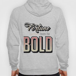 Fortune Favors the Bold Motivational Quote Hoody