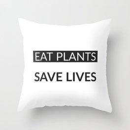 Eat Plants - Save Lives - Vegan Throw Pillow