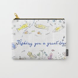 Fishing you a great day! Carry-All Pouch