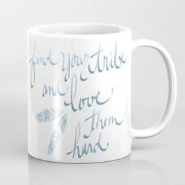 Find Your Tribe and Love Them Hard Hand-Drawn Lettering Coffee Mug