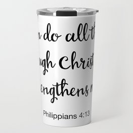 I Can Do All Things Through Christ Who Strengthens Me, Philippians Travel Mug