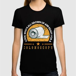 Look Who's All Grown Up And Ready For A Colonoscopy Hospital Large Intestine Rectum CCD Optic T-shirt
