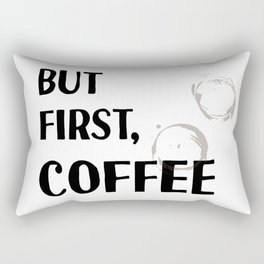 But First, Coffee - Caffeine Addicts Unite! Rectangular Pillow