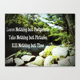 Leave Nothing but Footprints, Take Nothing but Pictures, Kill Nothing but Time Canvas Print