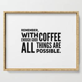 Remember, With Enough Coffee, All Things Are Possible Serving Tray