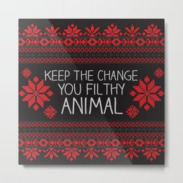 Keep The Change, You Filthy Animal! Metal Print