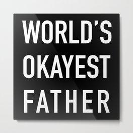 World's Okayest Father Metal Print