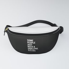 Need A High-Five Funny Quote Fanny Pack