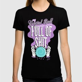 My Crystal Ball Says You're Full of Shit T-shirt