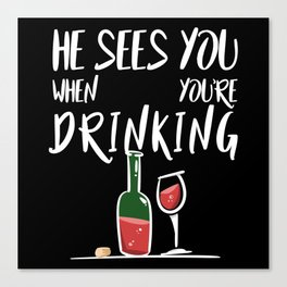 He Sees You When Your Drinking Canvas Print