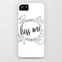 Always Kiss Me Goodnight iPhone Case