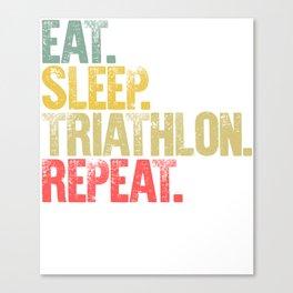 Eat Sleep Repeat Shirt Eat Sleep Triathlon Repeat Funny Gift Canvas Print