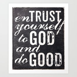 Entrust yourself to God and do good Art Print