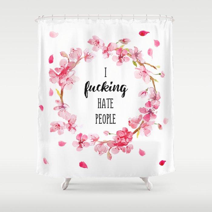 I hate people Flowers art Shower Curtain