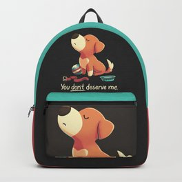 You Don't Deserve Me // Cute & Angry Puppy Dog, Good Boy Backpack