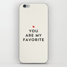 YOU ARE MY FAVORITE iPhone Skin