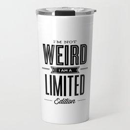 I'm Not Weird I'm a Limited Edition black and white modern minimalism home room wall decor Travel Mug