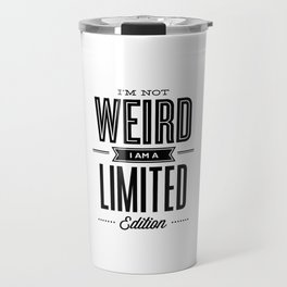 I'm Not Weird I'm a Limited Edition black and white modern minimalism home room wall decor Travel Mug