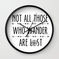 not all those who wander are lost Wall Clocks featuring Not All  Those Who Wander Are Lost  by alainaci