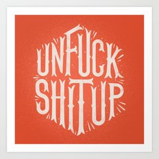 Unfuck shit up Art Print