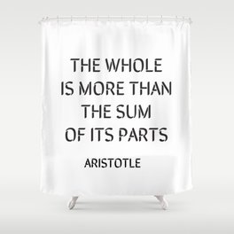 Aristotle Quote - The whole is more than the sum of its parts Shower Curtain