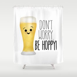 Beer | Don't Worry Be Hoppy Shower Curtain