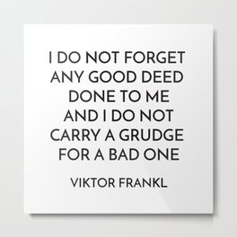 VIKTOR FRANKL QUOTE - I DO NOT FORGET ANY GOOD DEED DONE TO ME Metal Print
