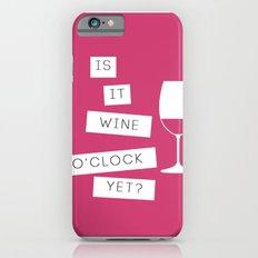 Is It Wine O'Clock Yet? Slim Case iPhone 6s