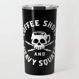 Coffee Shots and Heavy Squats Travel Mug