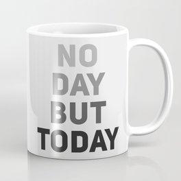 No Day But Today Coffee Mug