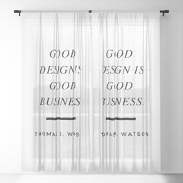 Good design is good business. Quote by Thomas J. Watson Sheer Curtain