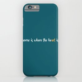 Home is where the he(art) is - Quote designed by Design by Cheyney iPhone Case