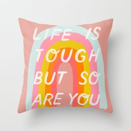 Life Is Tough But So Are You Throw Pillow