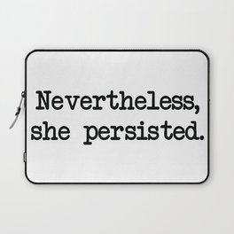 Nevertheless, she persisted. Laptop Sleeve