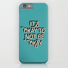 Its Okay to Not Be Okay inspirational quote typography wall art home decor iPhone Case