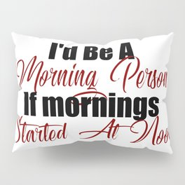 Morning or Afternoon Person Lazy Bum Pillow Sham