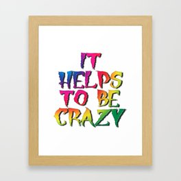 It Helps To Be Crazy Framed Art Print