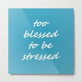 too blessed to be stressed - aqua Metal Print