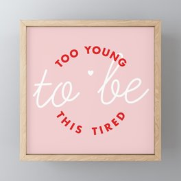 too young to be this tired Framed Mini Art Print