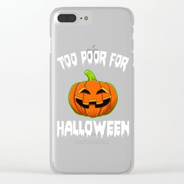 Too Poor For Halloween Funny Halloween Horror Scary Clear iPhone Case