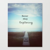 never stop exploring Canvas Prints featuring Never Stop Exploring by Olivia Joy StClaire