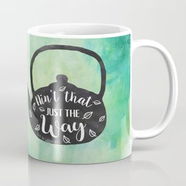 Ain't that Just the Way Design Coffee Mug
