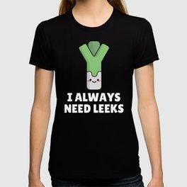 I Always Need Leeks T-shirt
