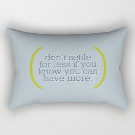 Don't Settle For Less Rectangular Pillow