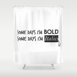 Some Days I'm Bold, Some Days I'm Italics Shower Curtain