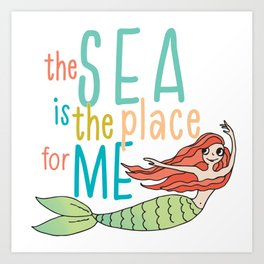 The Sea is the Place for Me Art Print