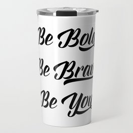 Be bold, be brave, be you Travel Mug