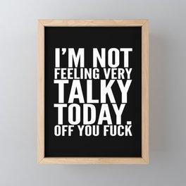 I'm Not Feeling Very Talky Today Off You Fuck (Black & White) Framed Mini Art Print