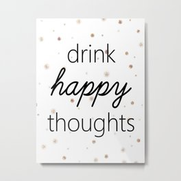 Drink Happy Thoughts Metal Print