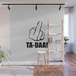 Ta daa funny quote Wall Mural